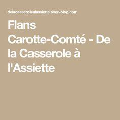 Flans Carotte-Comté - De la Casserole à l'Assiette