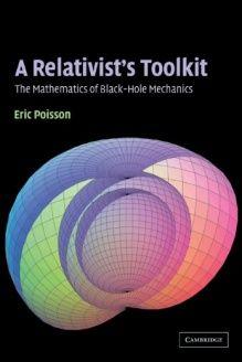 A Relativist's Toolkit  The Mathematics of Black-Hole Mechanics, 978-0521537803, Eric Poisson, Cambridge University Press; 1 edition