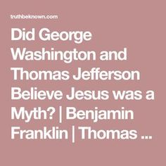 Did George Washington and Thomas Jefferson Believe Jesus was a Myth? | Benjamin Franklin | Thomas Paine | Count Volney