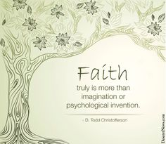 """Faith truly is more than imagination or psychological invention."" Elder Christofferson #ldsconf #quotes"