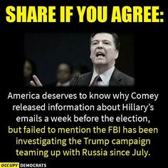 Comey testified to congress the FBI has been investigating Trump and Russia since July 2016. His  agency was investigating evidence that the Trump camp were colluding with Russia to swing the election but Comey decided to give a press release about Clinton emails. Who could imagine Comey honestly investigating Trump after the election when he certainly didn't do it during the election.