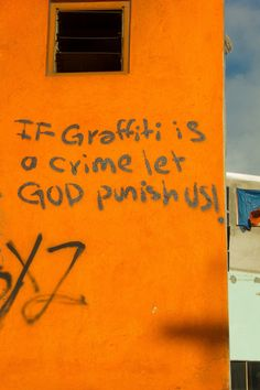 """You are not drawing on God's walls. You are drawing on OUR walls. We will judge you & prosecute you! (Graffiti was voted one of worst low-class behaviours by Criminal Researchers. 90% of Graffiti """"artists"""" (read criminals) went on to become drug-addicts, drop-outs & losers in life.)"""