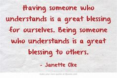 Being someone who understands is a great blessing to others. Janette Oke, Canadian author and pioneer of inspirational fiction. Janette Oke Books, Quality Quotes, Author Quotes, Own Quotes, Great Words, Meaningful Words, Book Authors, Blessing, Truths