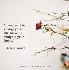 """""""If you want to change your life, move 27 things in your home."""""""