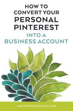 How to convert your personal Pinterest into a Business account- for brand new businesses, bloggers and entrepreneurs. Expert advice on marketing, branding, social media and more from Dapper Fox Design.