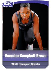 """AdvoCare ENDORSER: Veronica Campbell-Brown    """"The AdvoCare products that I use are an essential part of my preparation""""    Career Highlights:     2011 World Outdoor Champion (200m)  2011 JAAA Female Athlete of the Year  2010 World Indoor Champion (60m)  5-time Summer Games medalist  (3 gold, 1 siver, 1 bronze)  6-times World Championship medalist (1 gold, 5 silver)"""