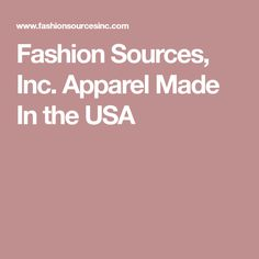 Fashion Sources, Inc. Apparel Made In the USA