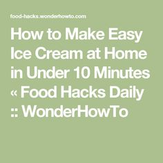 How to Make Easy Ice Cream at Home in Under 10 Minutes « Food Hacks Daily :: WonderHowTo