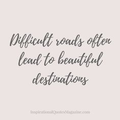 Pinterest-Friendly Image Facebook/Instagram-Friendly Image Difficult roads often lead to beautiful destinations inspirational quote about life