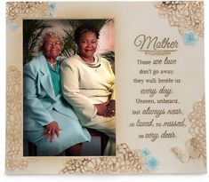 The perfect picture frame for remembering Mama or to gift to someone who recently lost their mother. Beautiful and Powerful sentiments on this one....