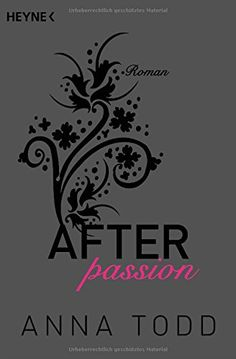 After passion: AFTER 1 - Roman von Anna Todd http://www.amazon.de/dp/3453491165/ref=cm_sw_r_pi_dp_fHqlvb17FBTQ9