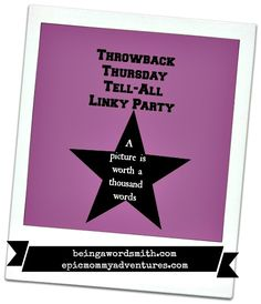 Throwback Thursday Tell-All Linky from Being A Wordsmith and Epic Mommy Adventures