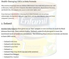 Another baby formula often given out as 'free' samples to new mothers iis made by Mead Johnson Nutrition. Their website boasts, 'Enfamil, scientifically designed to meet the nutritional needs of newborns and infants.' The following Mead Johnson formulas are known to have GMO toxins: