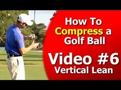 How to Compress a Golf Ball Series - Vertical Lean - Video 6 of 7 - YouTube