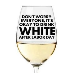 It's okay to drink white after Labor Day!  #wine @Abigail Phillips....Although drinking during Labor Day weekend camping trip is the best!