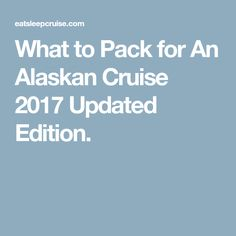 What to Pack for An Alaskan Cruise 2017 Updated Edition.