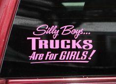 """Silly Boys... Trucks are for Girls!"" Bumper Sticker Truck Window Decal"