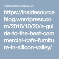 https://insidesourceblog.wordpress.com/2016/10/20/a-guide-to-the-best-commercial-cafe-furniture-in-silicon-valley/