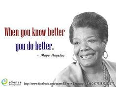 When you know better, you do better ~ Maya Angelou Via eSense Learning #quotes #truethat