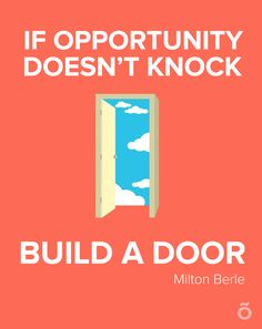 If opportunity doesn't knock, build a door. Milton Berle Officevibe'S motto