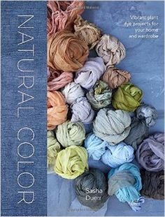 """Read """"Natural Color Vibrant Plant Dye Projects for Your Home and Wardrobe"""" by Sasha Duerr available from Rakuten Kobo. A beautiful book of seasonal projects for using the brilliant spectrum of colors derived from plants to naturally dye yo. India Flint, Textiles Y Moda, Quilting, How To Dye Fabric, Fiber Art, Lana, Coloring Books, Creations, Vibrant"""