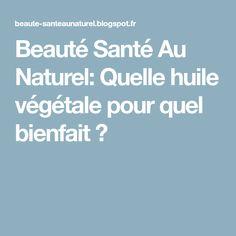 Beauté Santé Au Naturel: Quelle huile végétale pour quel bienfait ?