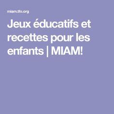 Jeux éducatifs et recettes pour les enfants | MIAM! Mets, Learning Games, Eat Healthy, Children, Food, Recipes