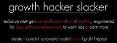 Growth Hacker Slacker Coaching Program.  http://www.GrowthHackerSlacker.com