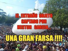 El extraño objeto captado por Hector García...UNA GRAN FARSA !!!