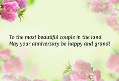 To the most beautiful couple in the land May your anniversary be happy and grand!