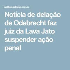 Notícia de delação de Odebrecht faz juiz da Lava Jato suspender ação penal
