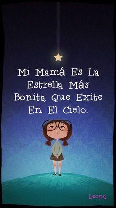 Mi mamá es la estrella más bonita que existe en el cielo