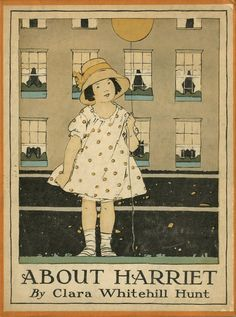 About Harriet written by Clara Whitehill Hunt  Illustrated by Maginel Wright Enright