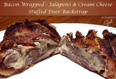 Bacon Wrapped - Jalapeno and Cream Cheese Stuffed Deer Backstrap - A Man Pleaser! by Florassippi Girl
