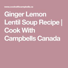 Ginger Lemon Lentil Soup Recipe | Cook With Campbells Canada Lemon Lentil Soup Recipe, Lentil Soup Recipes, Cilantro Chicken, Make Ahead Lunches, Chicken Tortilla Soup, Fresh Vegetables, Lentils, Stew, Cooking Recipes
