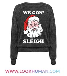 """Get in formation this Christmas and let everyone in your family know that you slay with this """"We Gon' Sleigh' funny, pop culture, song parody, santa design! Perfect for your Christmas party, holiday gathering, pop culture lover, song parodies, and slaying all through the holidays!"""