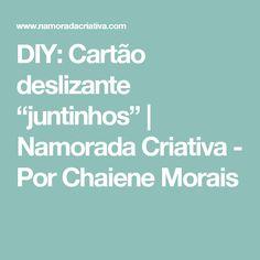 """DIY: Cartão deslizante """"juntinhos""""   Namorada Criativa - Por Chaiene Morais"""