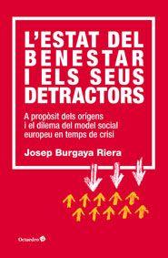 Burgaya, Josep. L'Estat del benestar i els seus detractors : a propòsit dels orígens i el dilema del model social europeu en temps de crisi. Barcelona : Octaedro, 2014