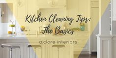 Kitchen Cleaning Tips: The Basics - A.Clore Interiors