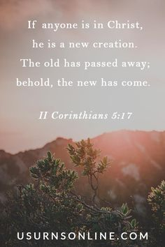 """Read our collection of comforting funeral Scriptures, including: """"If anyone is in Christ, he is a new creation."""""""