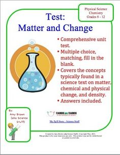 This test consist of 58 questions that are multiple choice, matching and fill in the blank. Following these 58 questions are 6 density problems. The test covers physical and chemical properties, physical and chemical changes, basic chemistry terms (volume, mass, matter, solid, liquid, gas, mixture, element, compound), characteristics of matter, symbols of the elements, conservation of mass, and density.
