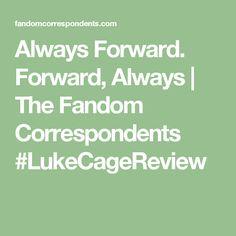 Always Forward. Forward, Always | The Fandom Correspondents  #LukeCageReview