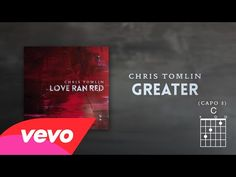 ▶ Chris Tomlin - Greater (Lyrics & Chords) LOVE RAN RED - YouTube | To God be the glory