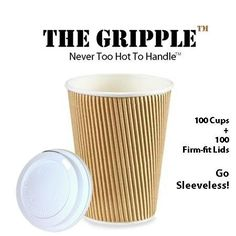Hey there, Coffee ... GO SLEEVELESS!  Everyone loves these stylish, eco-friendly, and thick hot cups. Grip easy.  Cool to the touch. Coffee, hot tea, hot chocolate, soups. Fits under Nespresso, Keurig, and all single-cup machines.  Little hands and big hands love the no-slip grip.   Event Planners and offices love the look. Grab a Gripple!  Thank you Gripplers for sharing the love in homes and offices all over America. The Gripple™ 100/PK RIPPLE COFFEE CUPS+LIDS on Amazon.com.