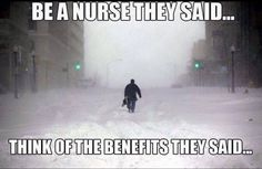 Of all the jobs. I pick one that snow days do not apply! Good thing I love my job :) Medical Humor, Nurse Humor, Night Shift Humor, Nurse Ratchet, Psych Nurse, Hospital Humor, Night Nurse, Hello Nurse, Nursing Notes