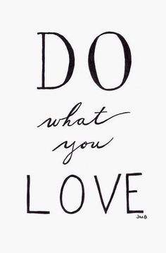 Love Quote, Creativity Quote, Inspirational Quote, Do What You Love