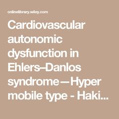 Cardiovascular autonomic dysfunction in Ehlers–Danlos syndrome—Hypermobile type - Hakim - 2017 - American Journal of Medical Genetics Part C: Seminars in Medical Genetics - Wiley Online Library