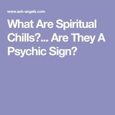 What Are Spiritual Chills?... Are They A Psychic Sign?