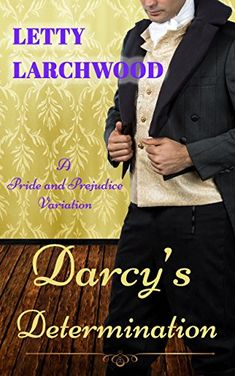 Darcy's Determination - A Pride and Prejudice Variation by Letty Larchwood