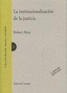 La institucionalización de la justicia / Robert Alexy ; edición y presentación a cargo de José Antonio Seoane. - 3ª ed. amp. - 2016